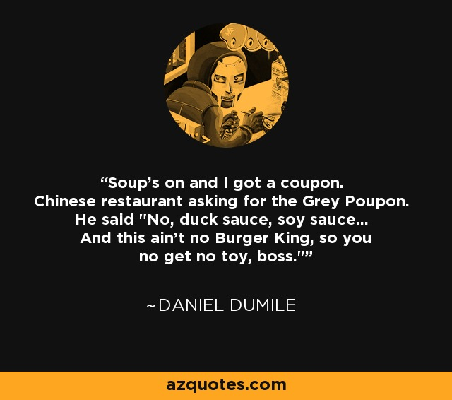 Soup's on and I got a coupon. Chinese restaurant asking for the Grey Poupon. He said
