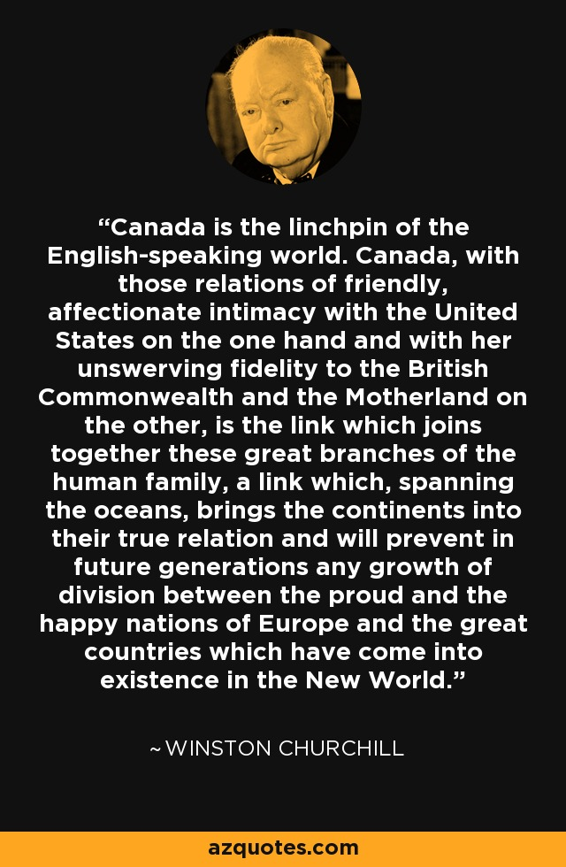 Winston Churchill Quote Canada Is The Linchpin Of The
