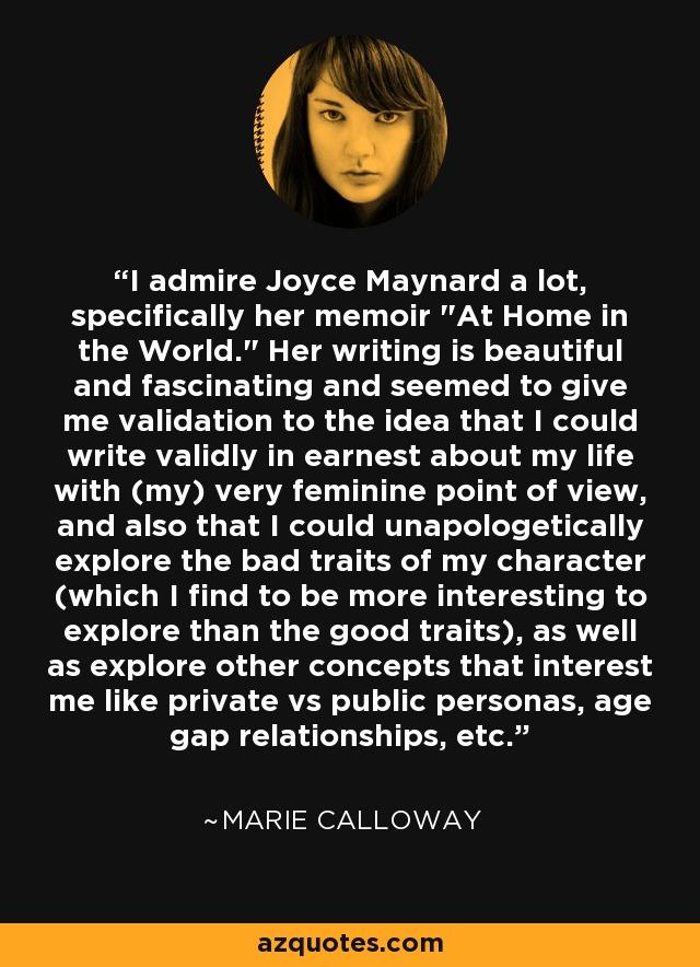 I admire Joyce Maynard a lot, specifically her memoir