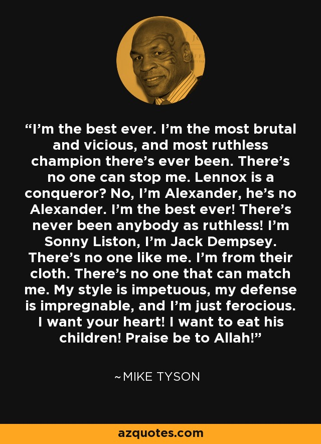 Mike Tyson quote: I'm the best ever. I'm the most brutal ... Ruthless Quotes About Life