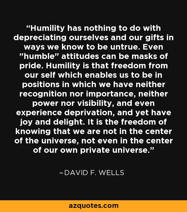 Humility has nothing to do with depreciating ourselves and our gifts in ways we know to be untrue. Even