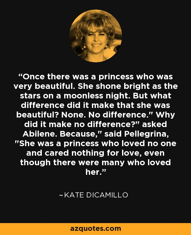 Once there was a princess who was very beautiful. She shone bright as the stars on a moonless night. But what difference did it make that she was beautiful? None. No difference.