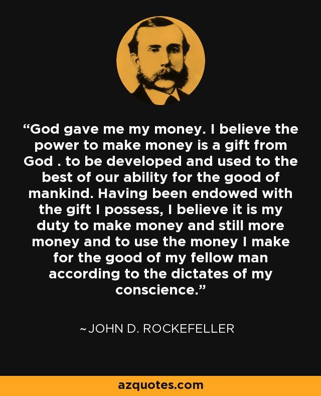 John D Rockefeller Quote God Gave Me My Money I Believe The Power