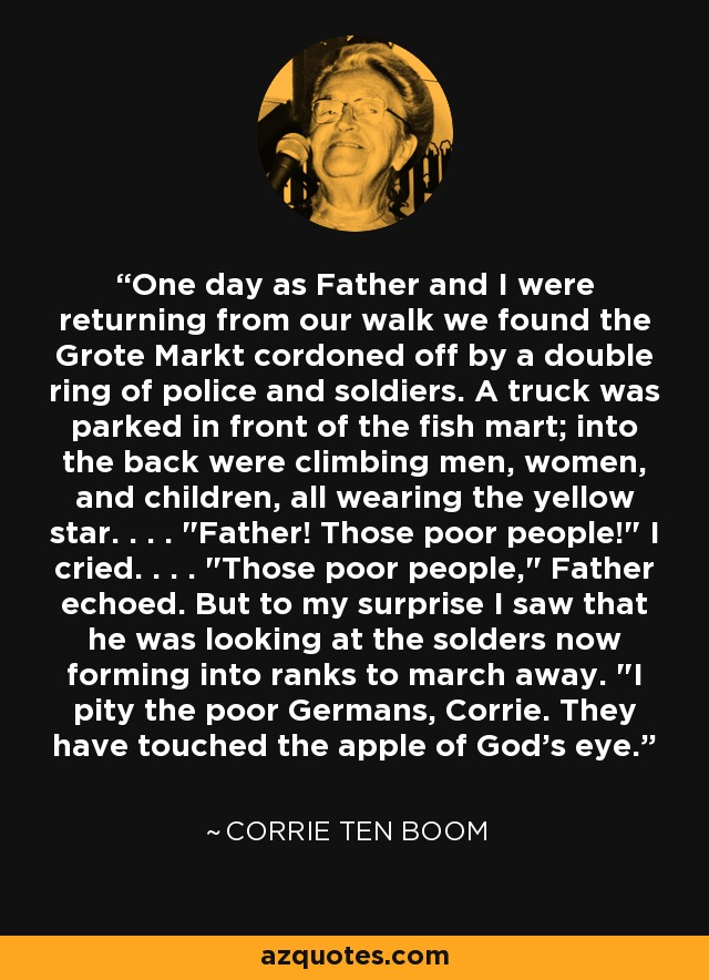 One day as Father and I were returning from our walk we found the Grote Markt cordoned off by a double ring of police and soldiers. A truck was parked in front of the fish mart; into the back were climbing men, women, and children, all wearing the yellow star. . . .