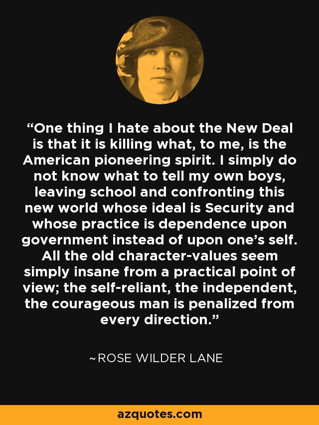 Rose Wilder Lane Quote One Thing I Hate About The New Deal Is That