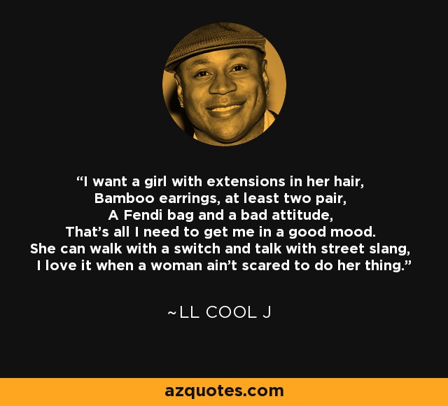 Ll Cool J Quote I Want A Girl With Extensions In Her Hair Bamboo