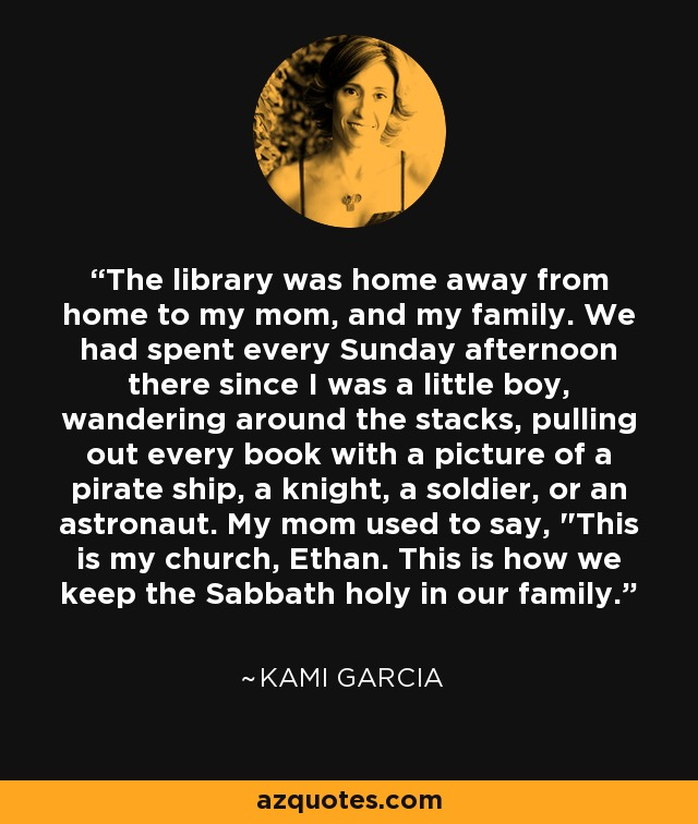 Kami Garcia Quote: The Library Was Home Away From Home To