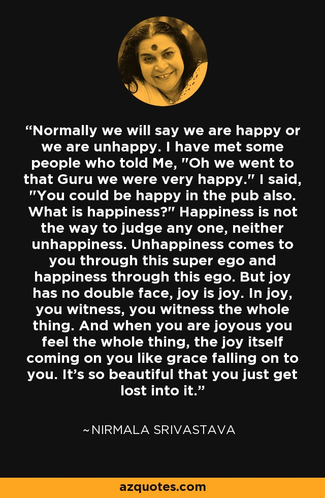 Normally we will say we are happy or we are unhappy. I have met some people who told Me,