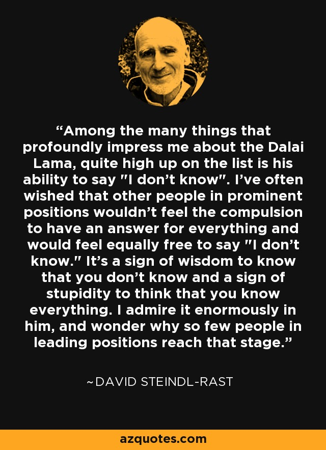 Among the many things that profoundly impress me about the Dalai Lama, quite high up on the list is his ability to say