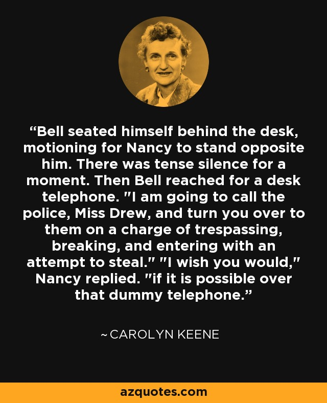 Bell seated himself behind the desk, motioning for Nancy to stand opposite him. There was tense silence for a moment. Then Bell reached for a desk telephone.