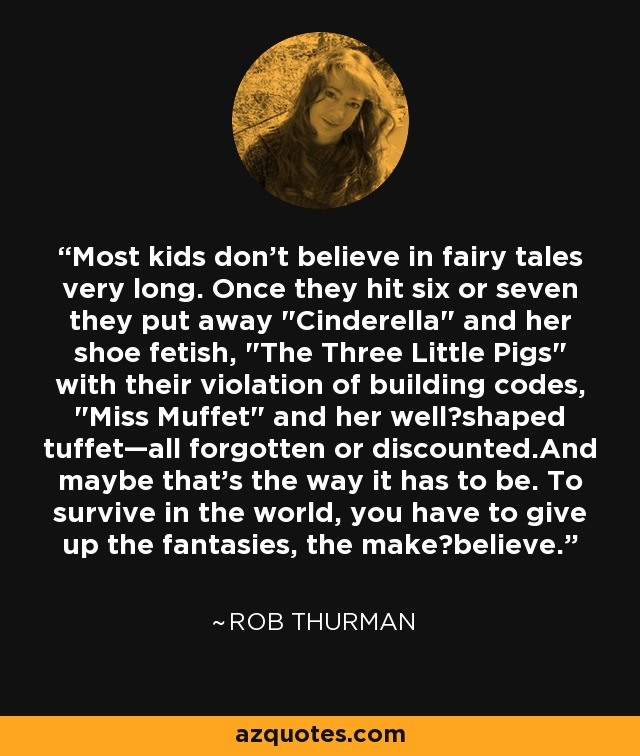 Most kids don't believe in fairy tales very long. Once they hit six or seven they put away