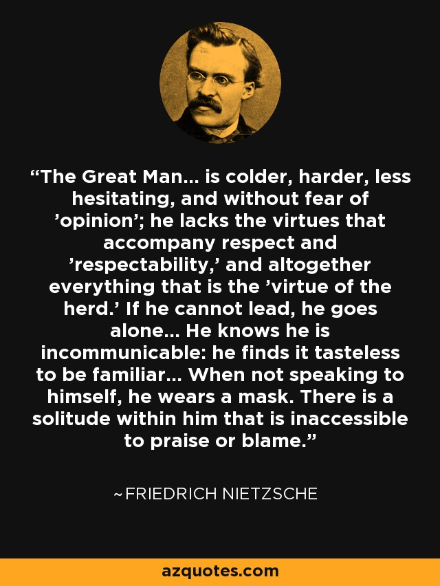 The Great Man... Is Colder, Harder, Less Hesitating, And Without