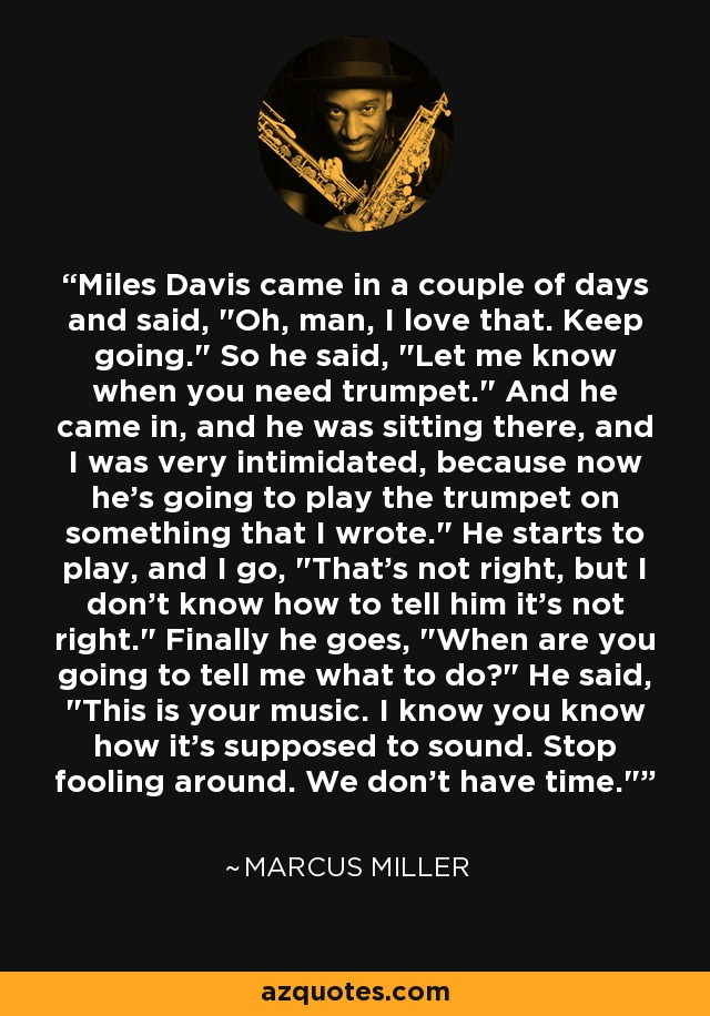 Miles Davis came in a couple of days and said,