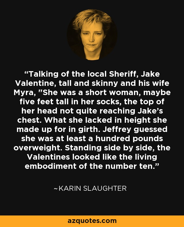 Talking of the local Sheriff, Jake Valentine, tall and skinny and his wife Myra,