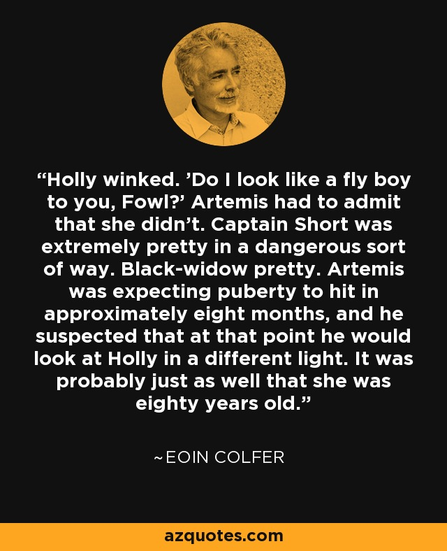 Eoin Colfer Quote Holly Winked Do I Look Like A Fly Boy To