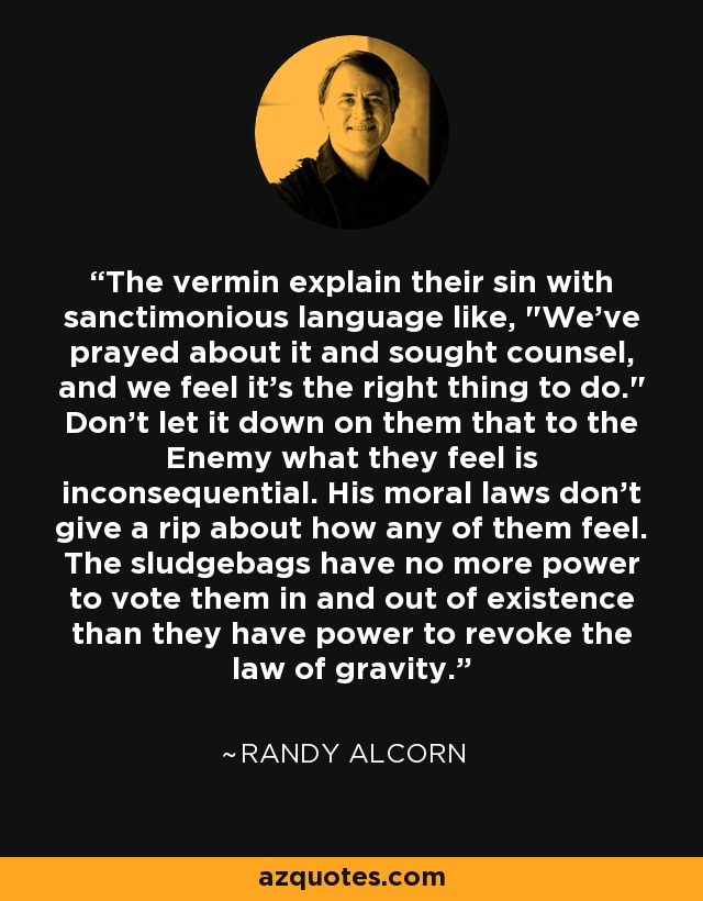 The vermin explain their sin with sanctimonious language like,