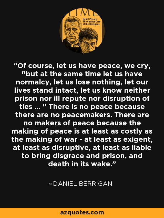 Of course, let us have peace, we cry,