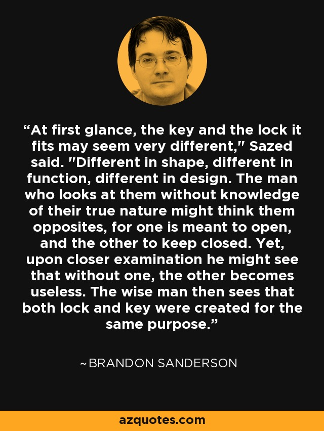At first glance, the key and the lock it fits may seem very different,