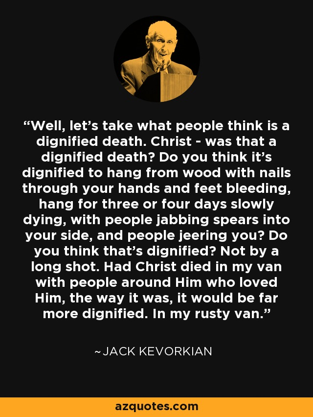 Jack Kevorkian Quotes Jack Kevorkian Quote Well Let's Take What People Think Is A