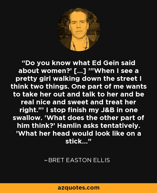 Bret Easton Ellis Quote Do You Know What Ed Gein Said About Women