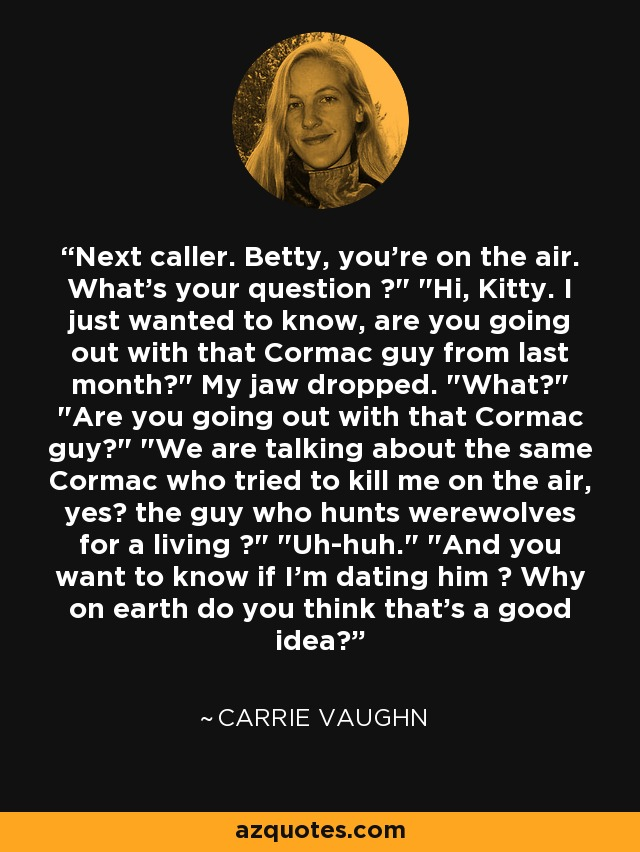 Next caller. Betty, you're on the air. What's your question ?