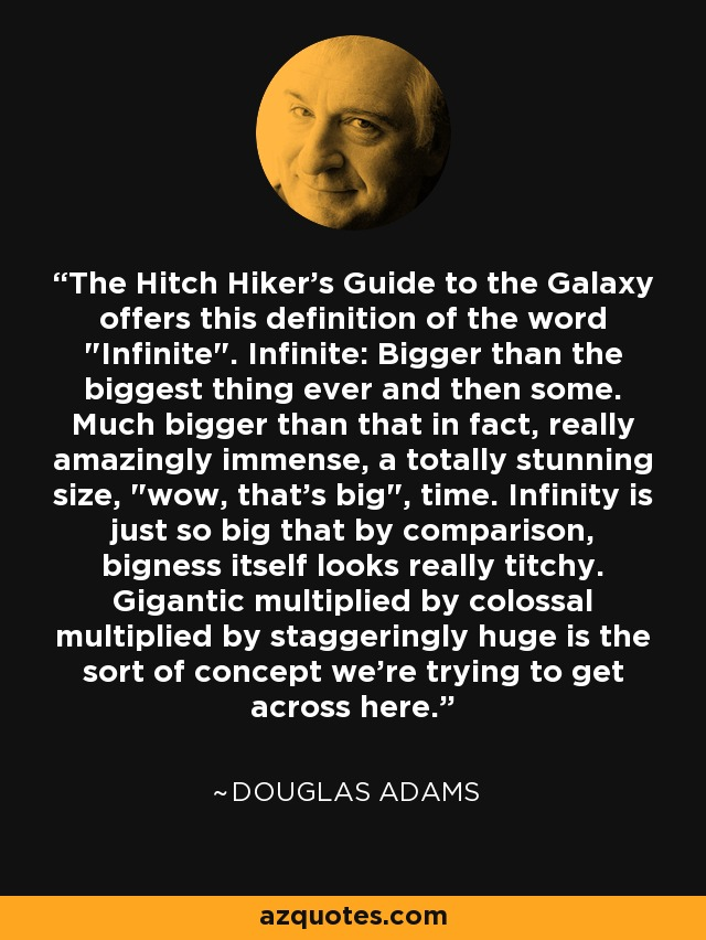The Hitch Hiker's Guide to the Galaxy offers this definition of the word