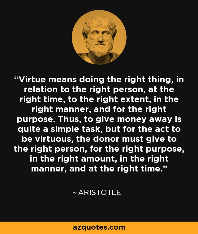Aristotle Quote Virtue Means Doing The Right Thing In Relation To