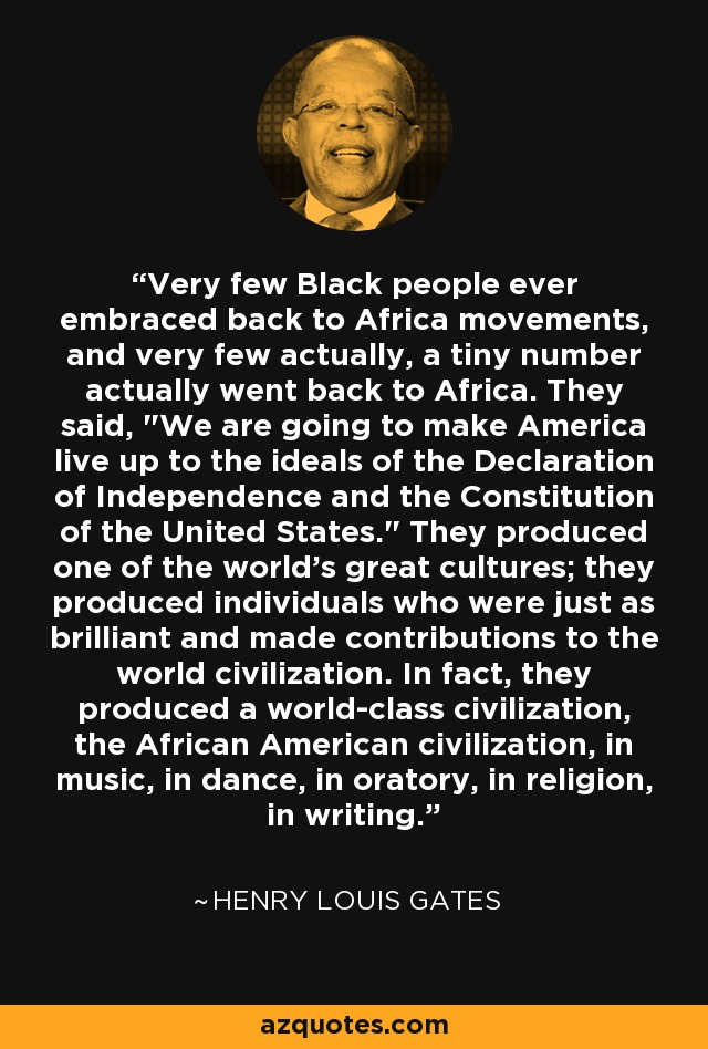 Very few Black people ever embraced back to Africa movements, and very few actually, a tiny number actually went back to Africa. They said,