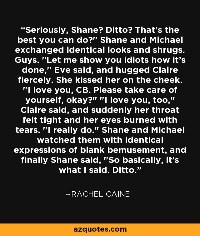 Seriously, Shane? Ditto? That's the best you can do?