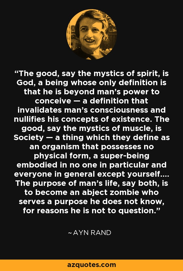 Ayn Rand quote: The good, say the mystics of spirit, is God, a...