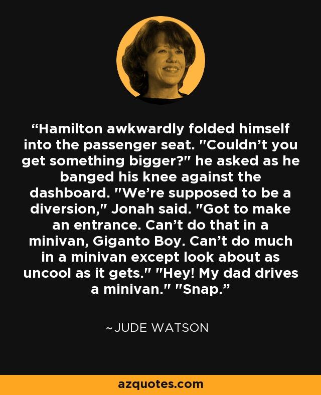 Hamilton awkwardly folded himself into the passenger seat.
