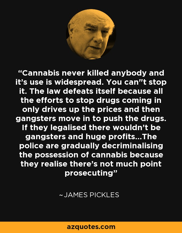 Cannabis never killed anybody and it's use is widespread. You can