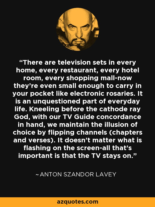 Anton Szandor LaVey quote: There are television sets in ...