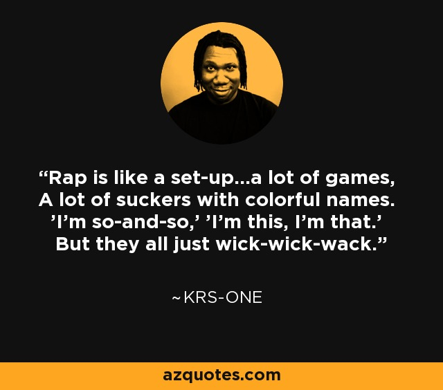Krs One Quote Rap Is Like A Set Upa Lot Of Games A Lot Of
