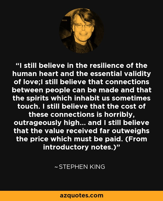 Stephen King Quote I Still Believe In The Resilience Of The Human