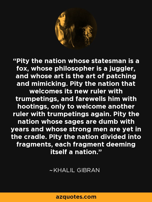 Khalil Gibran Quote Pity The Nation Whose Statesman Is A