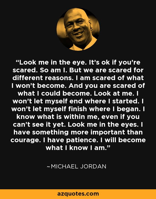 Michael Jordan Quote Look Me In The Eye Its Ok If Youre Scared