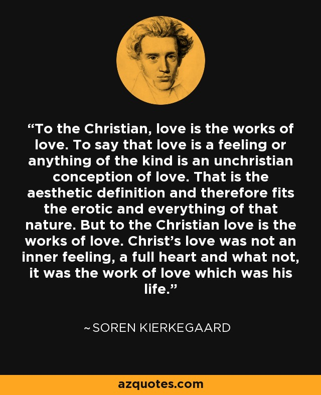 Soren Kierkegaard Quote To The Christian Love Is The Works