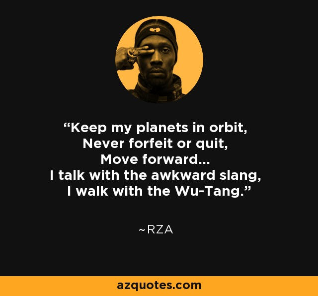 Rza Quote Keep My Planets In Orbit Never Forfeit Or Quit Move