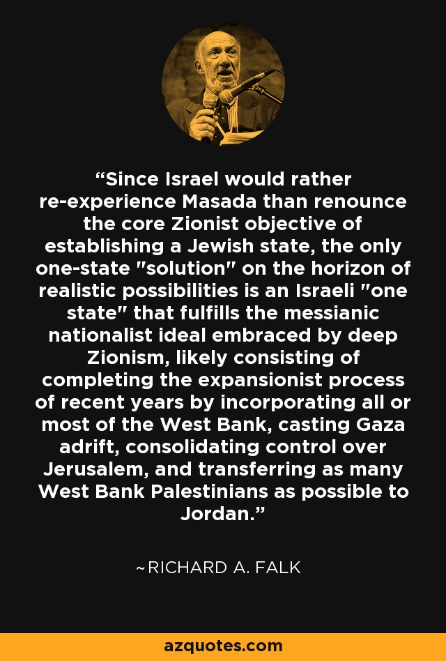 Since Israel would rather re-experience Masada than renounce the core Zionist objective of establishing a Jewish state, the only one-state