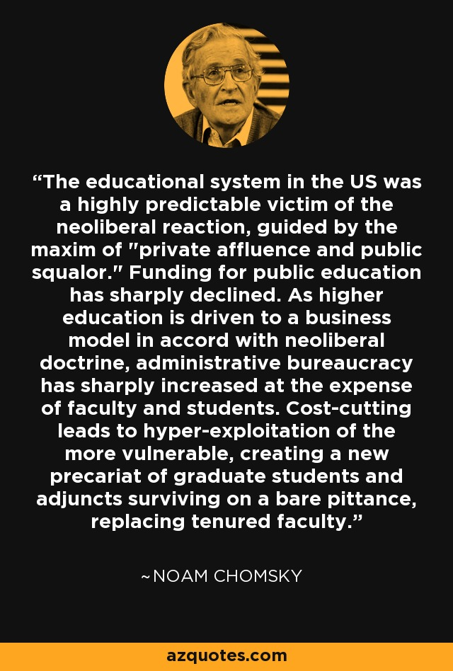 The educational system in the US was a highly predictable victim of the neoliberal reaction, guided by the maxim of