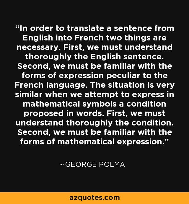 George Polya Quote In Order To Translate A Sentence From English