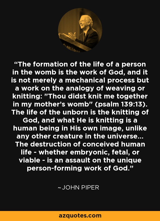 The formation of the life of a person in the womb is the work of God, and it is not merely a mechanical process but a work on the analogy of weaving or knitting: