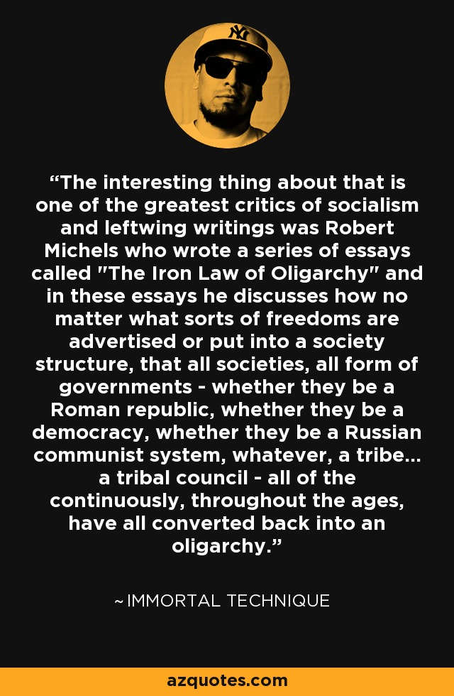 The interesting thing about that is one of the greatest critics of socialism and leftwing writings was Robert Michels who wrote a series of essays called
