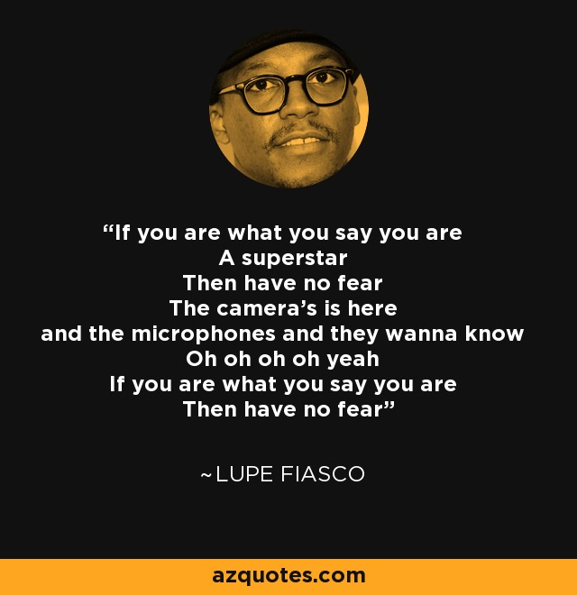 Lupe Fiasco quote: If you are what you say