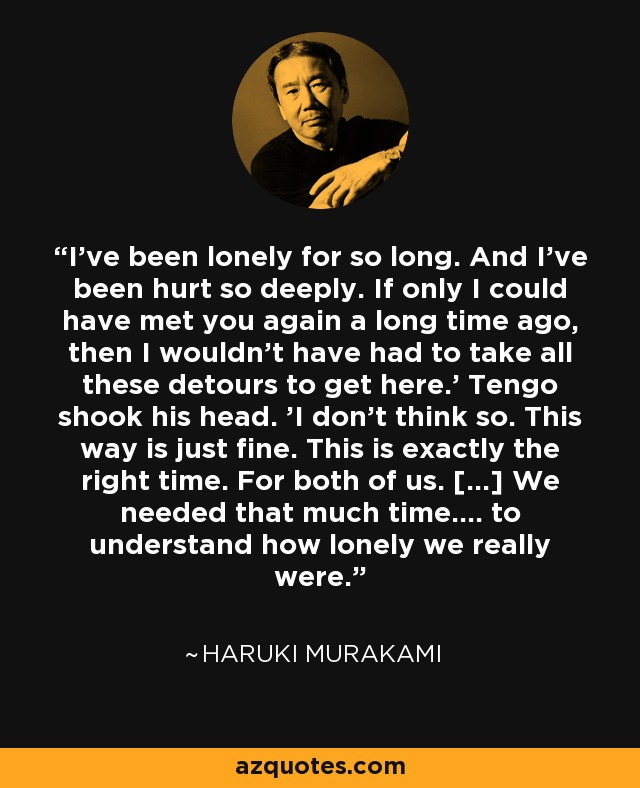 Haruki Murakami Quote Ive Been Lonely For So Long And Ive Been