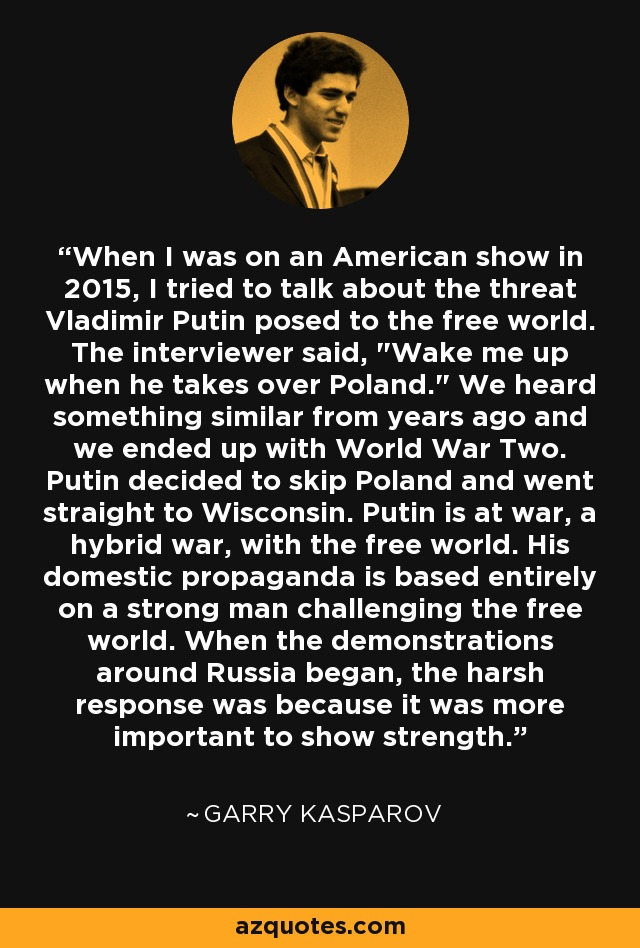 When I was on an American show in 2015, I tried to talk about the threat Vladimir Putin posed to the free world. The interviewer said,