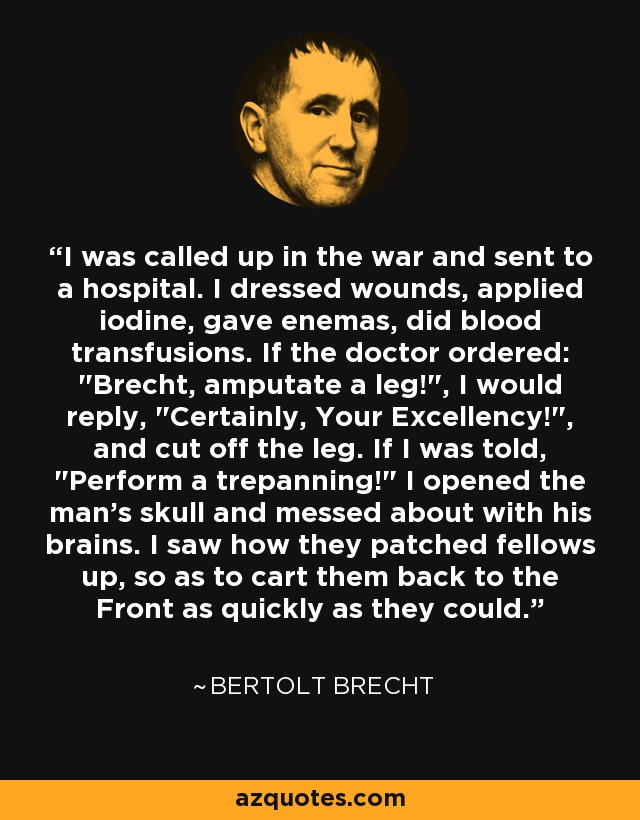 I was called up in the war and sent to a hospital. I dressed wounds, applied iodine, gave enemas, did blood transfusions. If the doctor ordered: