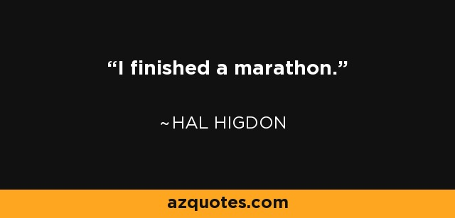 I finished a marathon. - Hal Higdon