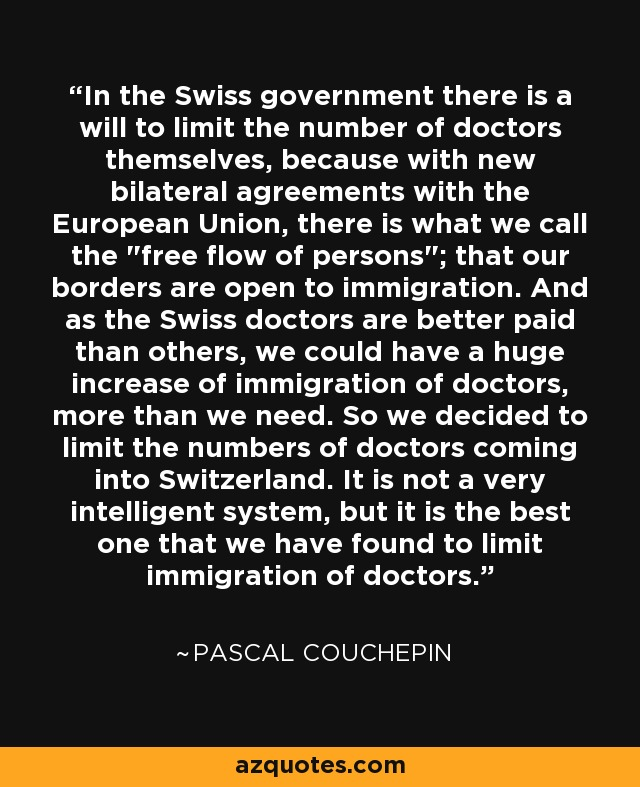 In the Swiss government there is a will to limit the number of doctors themselves, because with new bilateral agreements with the European Union, there is what we call the